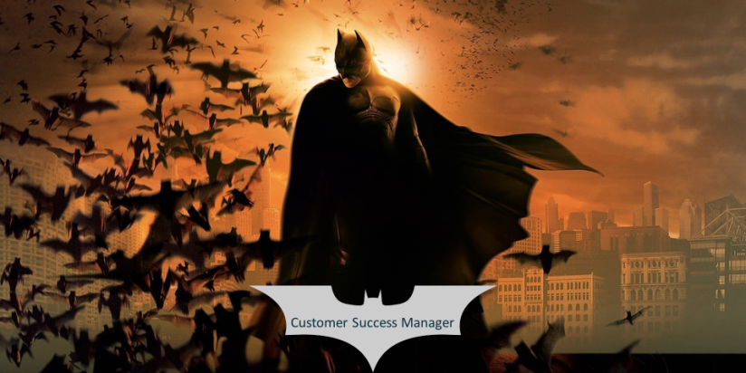 Customer Success Manager (a.k.a. CSM, a.k.a. Batman)